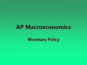AP Macroeconomics Monetary Policy Monetary Policy Central bank