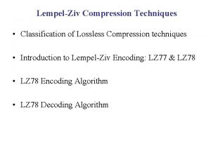 LempelZiv Compression Techniques Classification of Lossless Compression techniques