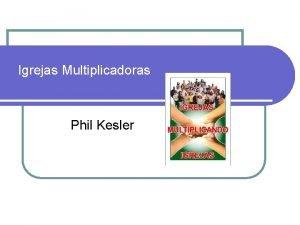 Igrejas Multiplicadoras Phil Kesler Demonstrao da igreja multiplicadora