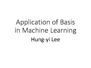Application of Basis in Machine Learning Hungyi Lee