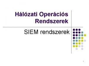 Hlzati Opercis Rendszerek SIEM rendszerek 1 Tartalom Bevezets
