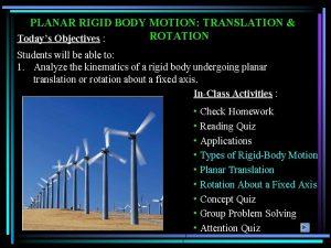 PLANAR RIGID BODY MOTION TRANSLATION ROTATION Todays Objectives