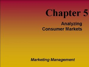 Chapter 5 Analyzing Consumer Markets Marketing Management Chapter