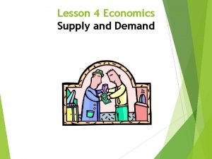 Lesson 4 Economics Supply and Demand Supply and