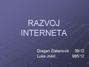 RAZVOJ INTERNETA Dragan Zlatanovi 3812 Luka Joki 98512