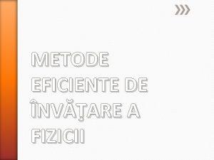 METODE EFICIENTE DE NVARE A FIZICII Noua viziune