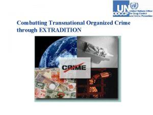 Combatting Transnational Organized Crime through EXTRADITION Agenda 1