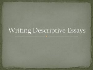 Writing Descriptive Essays What exactly is a Descriptive
