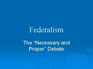 Federalism The Necessary and Proper Debate The Necessary