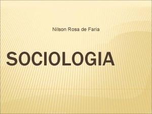 Nilson Rosa de Faria SOCIOLOGIA O QUE SOCIOLOGIA