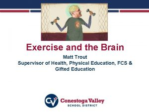 Exercise and the Brain Matt Trout Supervisor of