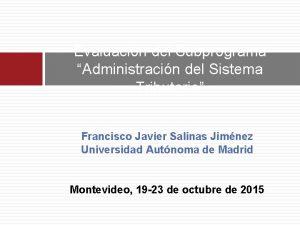 Evaluacin del Subprograma Administracin del Sistema Tributario Francisco