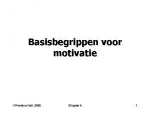 Basisbegrippen voor motivatie Prentice Hall 2000 Chapter 4