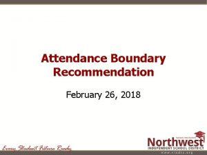 Attendance Boundary Recommendation February 26 2018 Attendance Boundary