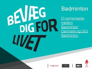 Badminton Et samarbejde mellem Badminton Danmark og DGI