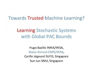 Towards Trusted Machine Learning Learning Stochastic Systems with