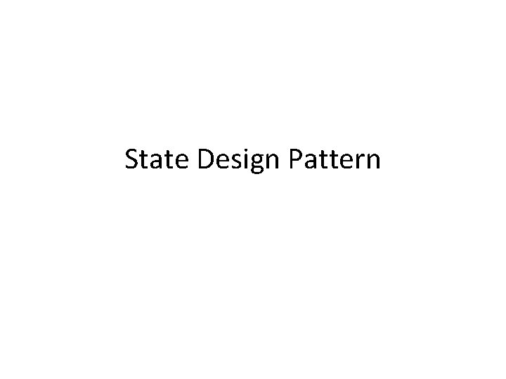 State Design Pattern State Design Pattern Behavioral Pattern
