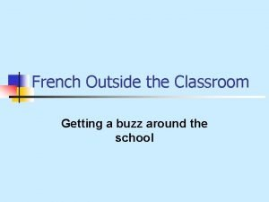French Outside the Classroom Getting a buzz around