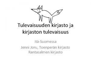 Tulevaisuuden kirjasto ja kirjaston tulevaisuus ItSuomessa Jenni Joru