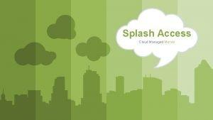 Splash Access Cloud Managed Meraki CLOUD COMPANY WWW