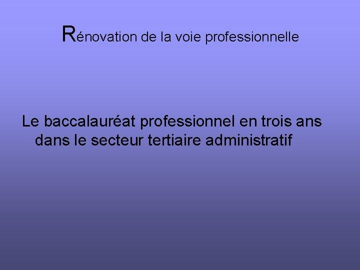 Rnovation de la voie professionnelle Le baccalaurat professionnel