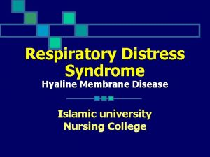 Respiratory Distress Syndrome Hyaline Membrane Disease Islamic university