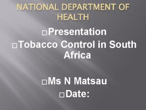 NATIONAL DEPARTMENT OF HEALTH Presentation Tobacco Control in