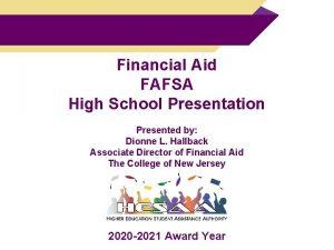 Financial Aid FAFSA High School Presentation Presented by