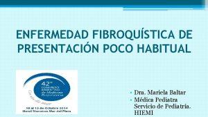 ENFERMEDAD FIBROQUSTICA DE PRESENTACIN POCO HABITUAL Dra Mariela