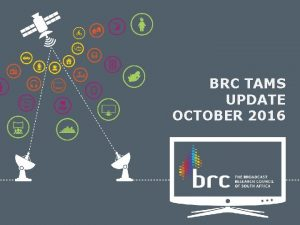 BRC TAMS UPDATE OCTOBER 2016 UNIVERSE UPDATES from
