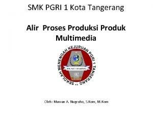 SMK PGRI 1 Kota Tangerang Alir Proses Produksi