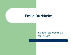 mile Durkheim Solidariet sociale e stili di vita