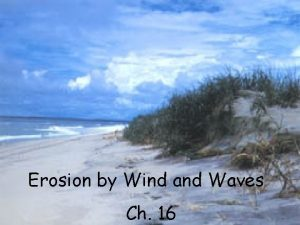 Erosion by Wind and Waves Ch 16 Wind