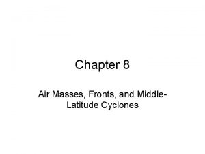 Chapter 8 Air Masses Fronts and Middle Latitude