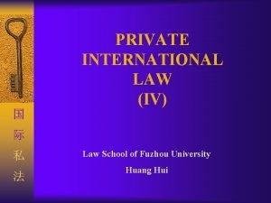 PRIVATE INTERNATIONAL LAW IV Law School of Fuzhou