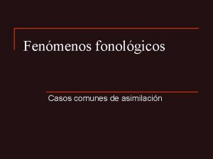 Fenmenos fonolgicos Casos comunes de asimilacin Asimilacin de
