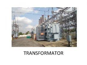 TRANSFORMATOR Pengertian Transformator Alat listrik yang dapat memindahkan