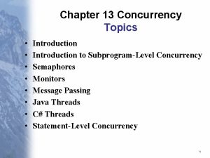 Chapter 13 Concurrency Topics Introduction to SubprogramLevel Concurrency