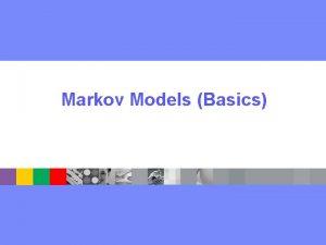 Markov Models Basics Markov Models With observation uncertainty