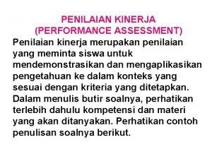 PENILAIAN KINERJA PERFORMANCE ASSESSMENT Penilaian kinerja merupakan penilaian