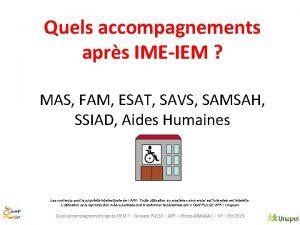 Quels accompagnements aprs IMEIEM MAS FAM ESAT SAVS