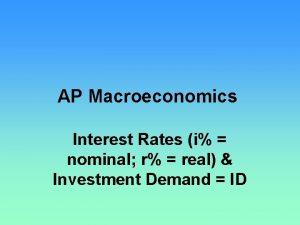 AP Macroeconomics Interest Rates i nominal r real