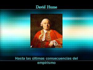 David Hume Hasta las ltimas consecuencias del empirismo