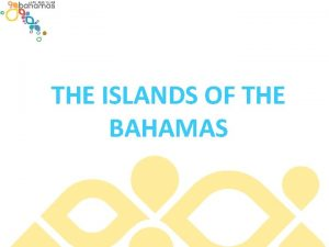 THE ISLANDS OF THE BAHAMAS THE ISLANDS OF