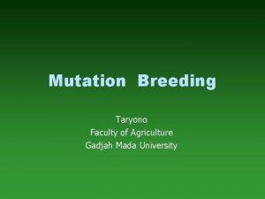 Mutation Breeding Taryono Faculty of Agriculture Gadjah Mada