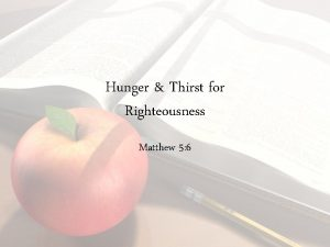 Hunger Thirst for Righteousness Matthew 5 6 Righteousness