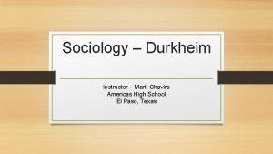 Sociology Durkheim Instructor Mark Chavira Americas High School