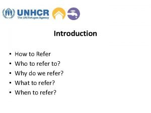 Introduction How to Refer Who to refer to