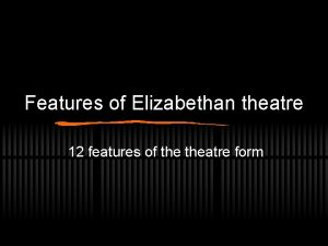 Features of Elizabethan theatre 12 features of theatre