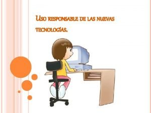 USO RESPONSABLE DE LAS NUEVAS TECNOLOGAS INDICE Introduccin
